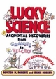 Lucky Science: Accidental Discoveries From Gravity to Velcro, with Experiments (0471009547) cover image