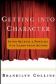 Getting into Character: Seven Secrets a Novelist Can Learn from Actors (0471058947) cover image