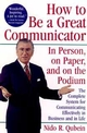 How to Be a Great Communicator: In Person, on Paper, and on the Podium (0471163147) cover image