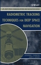 Radiometric Tracking Techniques for Deep-Space Navigation (0471445347) cover image
