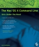 The MacOS X Command Line: Unix Under the Hood (0782143547) cover image
