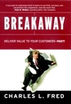 Breakaway: Deliver Value to Your Customers--Fast! (0787961647) cover image