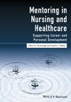 Mentoring in Nursing and Healthcare: Supporting Career and Personal Development (1118863747) cover image