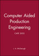Computer Aided Production Engineering: CAPE 2003 (1860584047) cover image