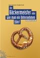 Der Bäckermeister oder wie man ein Unternehmen führt (3895786047) cover image