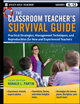 The Classroom Teacher's Survival Guide: Practical Strategies, Management Techniques and Reproducibles for New and Experienced Teachers, 3rd Edition (0470453648) cover image