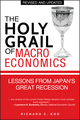 The Holy Grail of Macroeconomics: Lessons from Japan s Great Recession, Revised Edition (0470824948) cover image