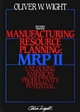 Manufacturing Resource Planning: MRP II: Unlocking America's Productivity Potential, Revised Edition (0471132748) cover image