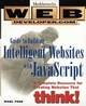 Web Developer.com® Guide to Building Intelligent Web Sites with JavaScript  (0471242748) cover image