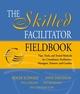The Skilled Facilitator Fieldbook: Tips, Tools, and Tested Methods for Consultants, Facilitators, Managers, Trainers, and Coaches (0787964948) cover image