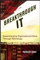Breakthrough IT: Supercharging Organizational Value Through Technology (0470124849) cover image