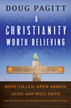 A Christianity Worth Believing: Hope-filled, Open-armed, Alive-and-well Faith for the Left Out, Left Behind, and Let Down in us All (0470455349) cover image