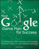 Your Google Game Plan for Success: Increasing Your Web Presence with Google AdWords, Analytics and Website Optimizer (0470641649) cover image