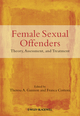 Female Sexual Offenders: Theory, Assessment and Treatment (0470683449) cover image