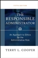 The Responsible Administrator: An Approach to Ethics for the Administrative Role, 5th Edition (0470924349) cover image
