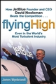 Flying High: How JetBlue Founder and CEO David Neeleman Beats the Competition... Even in the World's Most Turbulent Industry (0471655449) cover image