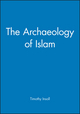 The Archaeology of Islam (0631201149) cover image