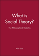 What is Social Theory?: The Philosophical Debates (0631209549) cover image