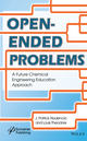 Open-Ended Problems: A Future Chemical Engineering Education Approach (1118946049) cover image