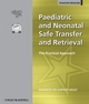 Paediatric and Neonatal Safe Transfer and Retrieval: The Practical Approach (1444300849) cover image