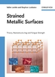Strained Metallic Surfaces: Theory, Nanostructuring and Fatigue Strength (3527323449) cover image