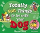 Totally Fun Things to Do with Your Dog (047119574X) cover image