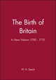 The Birth of Britain: A New Nation 1700 - 1710 (063117544X) cover image
