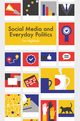Social Media and Everyday Politics (074569134X) cover image