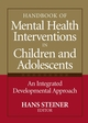 Handbook of Mental Health Interventions in Children and Adolescents: An Integrated Developmental Approach (078796154X) cover image