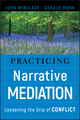 Practicing Narrative Mediation: Loosening the Grip of Conflict (078799474X) cover image