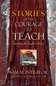 Stories of the Courage to Teach: Honoring the Teacher's Heart, paperback reprint (078799684X) cover image