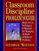 Classroom Discipline Problem Solver: Ready-to-Use Techniques & Materials for Managing All Kinds of Behavior Problems (087628134X) cover image