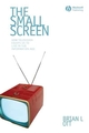 The Small Screen: How Television Equips Us to Live in the Information Age (140516154X) cover image