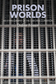 Prison Worlds: An Ethnography of the Carceral Condition (150950754X) cover image