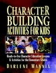 Character Building Activities for Kids: Ready-to-Use Character Education Lessons & Activities for the Elementary Grades  (0130425850) cover image