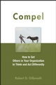 Compel: How to Get Others in Your Organization to Think and Act Differently (0470051450) cover image