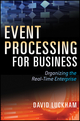 Event Processing for Business: Organizing the Real-Time Enterprise (0470534850) cover image