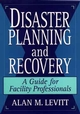 Disaster Planning and Recovery: A Guide for Facility Professionals (0471142050) cover image