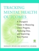 Tracking Mental Health Outcomes: A Therapist's Guide to Measuring Client Progress, Analyzing Data, and Improving Your Practice (0471388750) cover image