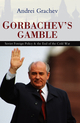 Gorbachev's Gamble: Soviet Foreign Policy and the End of the Cold War (0745643450) cover image