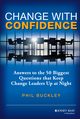 Change with Confidence: Answers to the 50 Biggest Questions that Keep Change Leaders Up at Night (1118556550) cover image