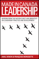 Made in Canada Leadership: Wisdom from the Nation's Best and Brightest on the Art and Practice of Leadership (1118586050) cover image