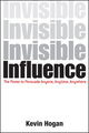 Invisible Influence: The Power to Persuade Anyone, Anytime, Anywhere (1118602250) cover image