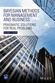 Bayesian Methods for Management and Business: Pragmatic Solutions for Real Problems (1118637550) cover image