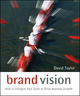 Brand Vision: How to Energize Your Team to Drive Business Growth (0470028351) cover image