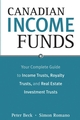 Canadian Income Funds: Your Complete Guide to Income Trusts, Royalty Trusts and Real Estate Investment Trusts (0470834951) cover image