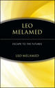 Leo Melamed: Escape to the Futures (0471112151) cover image