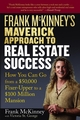 Frank McKinney's Maverick Approach to Real Estate Success: How You can Go From a $50,000 Fixer-Upper to a $100 Million Mansion (0471737151) cover image