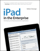 iPad in the Enterprise: Developing and Deploying Business Applications (1118022351) cover image