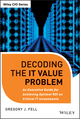 Decoding the IT Value Problem: An Executive Guide for Achieving Optimal ROI on Critical IT Investments (1118438051) cover image